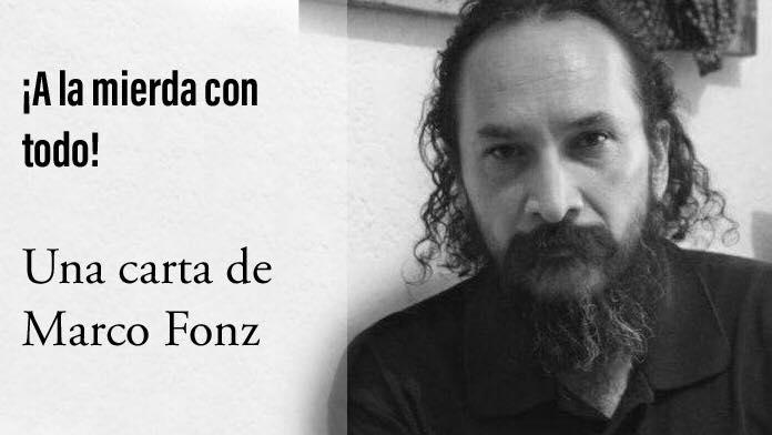 A la mierda con todo – Una carta de Marco Fonz – Barbas Poéticas